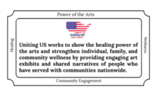 Uniting US Works to show the healing power of the arts and strengthen individual, family, and community wellness by providing engaging art exhibitis and shared narratives of people who have served with communities nationwide.